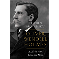 Oliver Wendell Holmes: A Life in War, Law, and Ideas (English Edition)