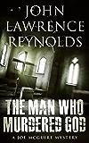 The Man Who Murdered God: Joe McGuire Mystery Series