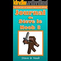 Journal de Steve le Noob 3 (Ce n'est pas un produit Minecraft officiel) (Minecraft Francais, Livres de Minecraft, Minecraft Livres pour Enfants et Adolescents) ... Steve le Noob Collection) (French Edition)