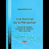 Trois femmes de la Révolution: Olympe de Gouges, Théroigne de Méricourt, Rose Lacombe (French Edition)