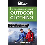 The Beginner's Guide To Outdoor Clothing: Learn how to dress properly for the outdoors so you stay safe and comfortable any w
