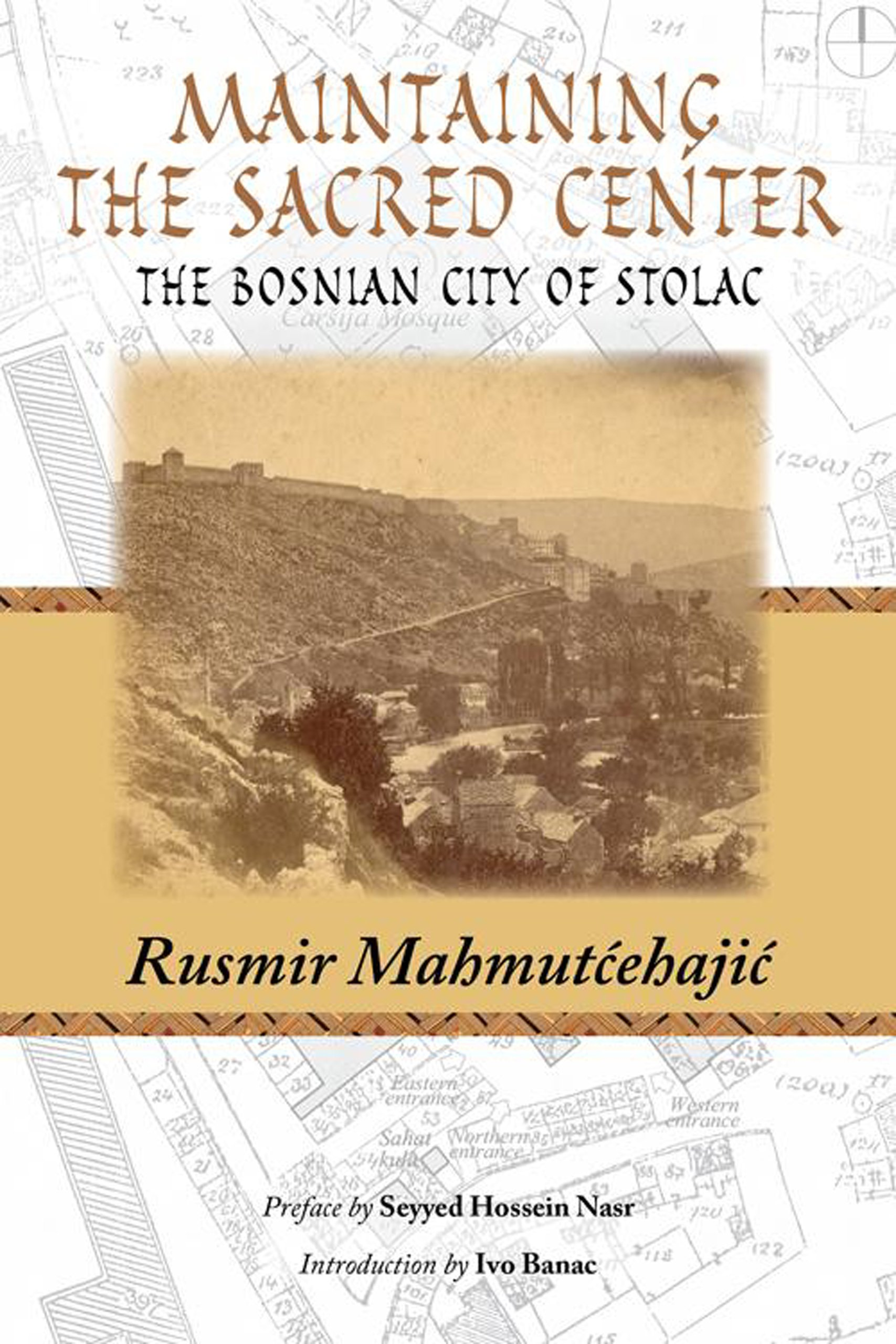 Maintaining the Sacred Center: The Bosnian City of Stolac (Perennial Philosophy)