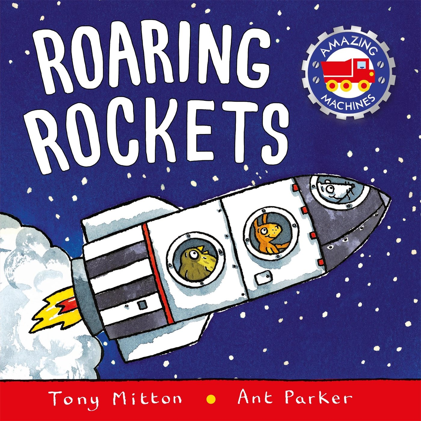 Roaring Rockets (Amazing Machines): Amazon.co.uk: Tony Mitton, Ant ...