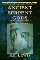 Ancient Serpent Gods: The Alien Connection to Reptilian Dinosaurs Kindle Edition