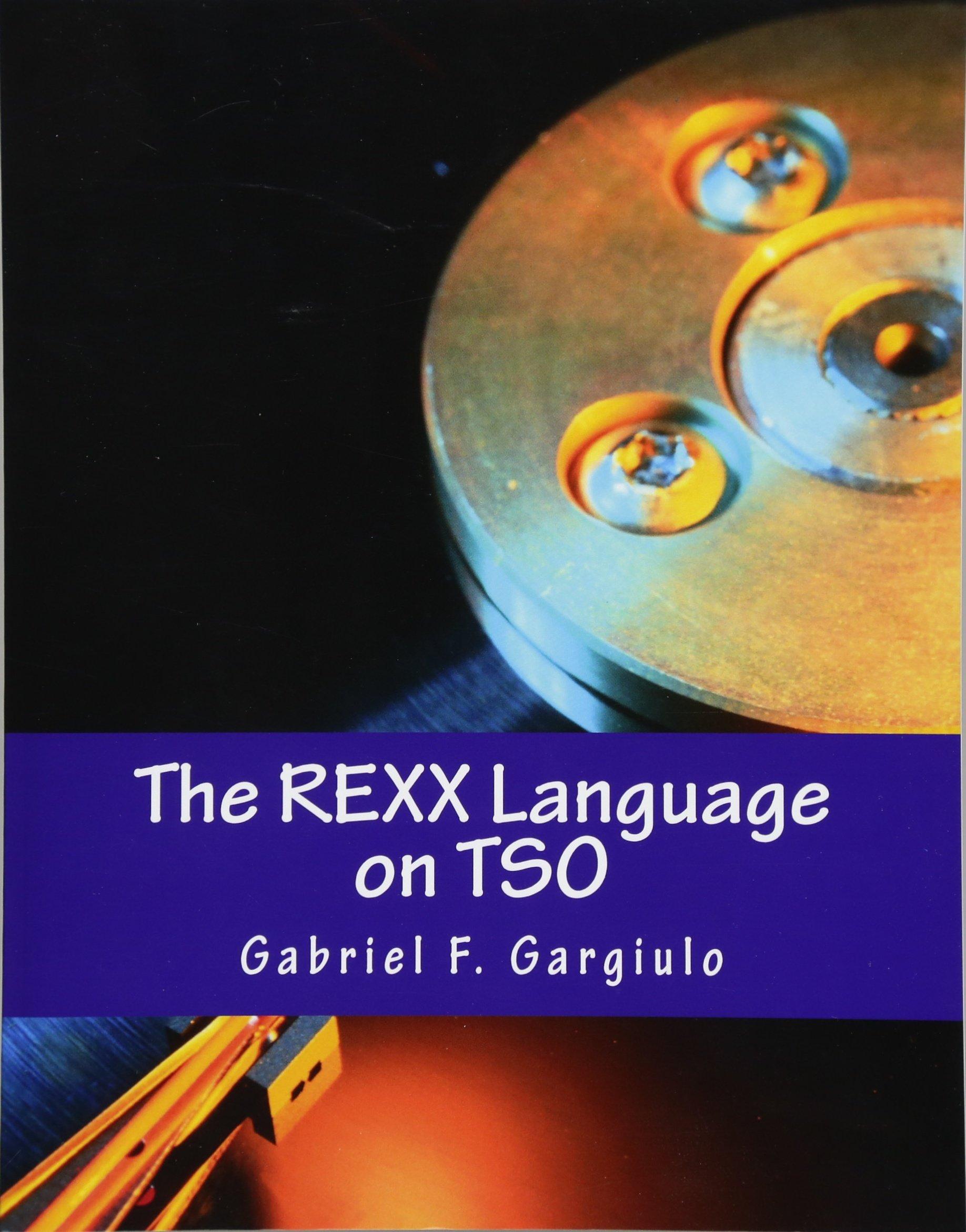 The REXX Language on TSO: Gabriel F  Gargiulo: 9781479104772