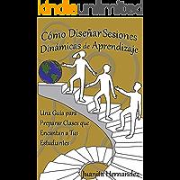 Cómo Diseñar Sesiones Dinámicas de Aprendizaje: Una Guía para Preparar Clases que Encantan a Tus Estudiantes (Liderazgo Moral nº 3)