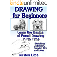 Drawing for Beginners: Learn the Basics of Pencil Drawing in No Time (Sketching, Cool Stuff, Drawing Tips and Ideas) (Drawing is Easy Book 1)