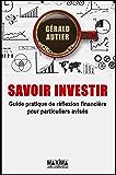 Savoir Investir - Guide pratique pour particuliers avisés: Devenez votre meilleur conseiller financier
