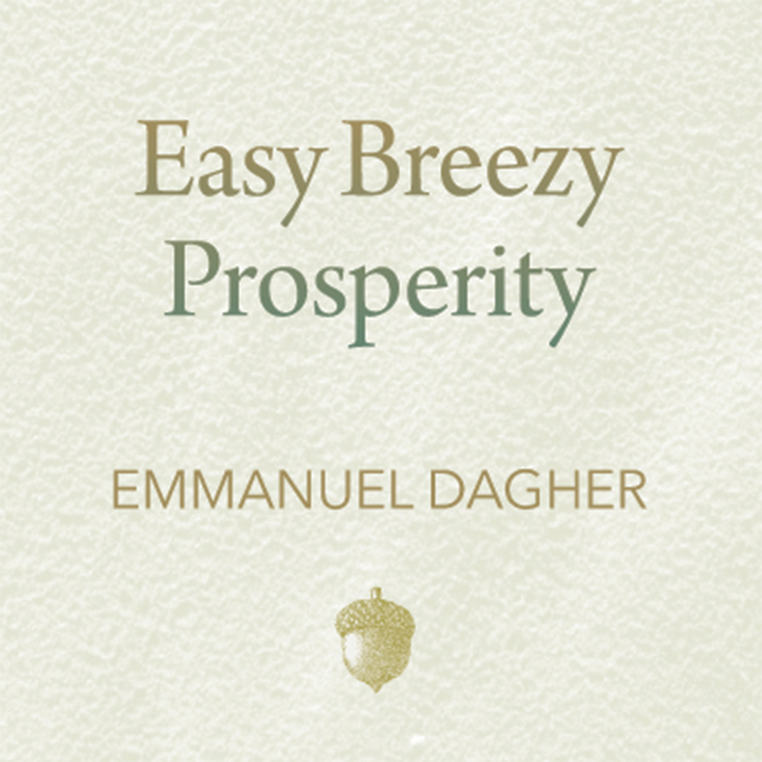 Easy Breezy Prosperity: The Five Foundations for a More Joyful, Abundant Life