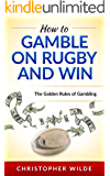 How to Gamble on Rugby and Win: The Golden Rules of Gambling