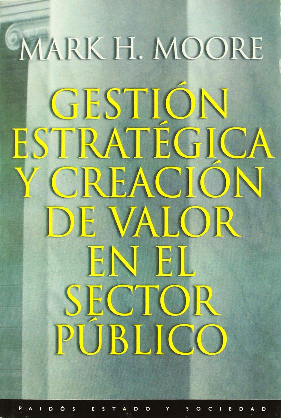 Download Gestion estrategica y creacion de valor en el sector publico/ Creating Public Value: Strategic Management in Government (Estado Y Sociedad / State and Society) (Spanish Edition) pdf epub