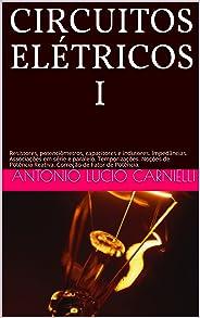 CIRCUITOS ELÉTRICOS I: Resistores, potenciômetros, capacitores e indutores. Impedâncias. Associações em série e paralelo. Tem