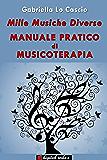 Mille musiche diverse - Manuale pratico di Musicoterapia (Per Lunga Vita)