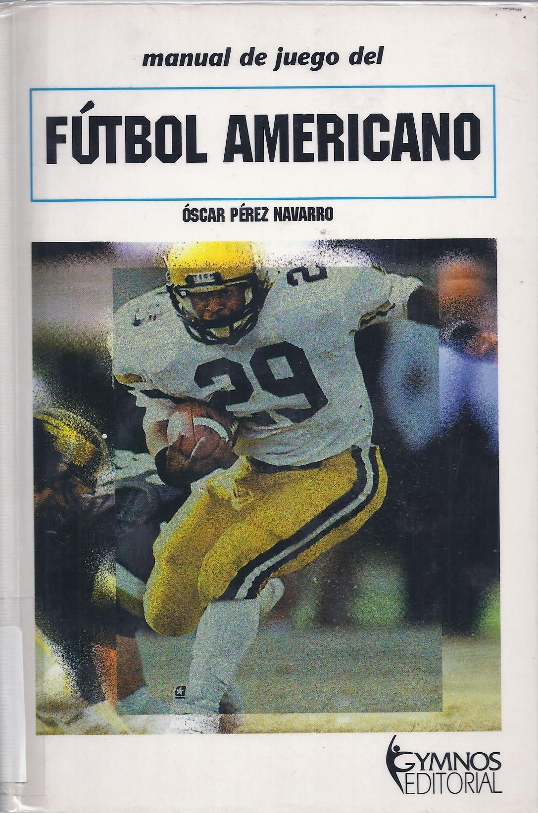 Manual del juego de futbol americano: Amazon.es: Oscar Perez Navarro: Libros