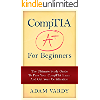 CompTIA A+ For Beginners: The Ultimate Study Guide To Pass Your CompTIA Exam And Get Your Certification (Computer Repair…