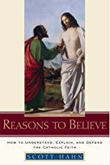 Reasons to Believe: How to Understand, Explain, and Defend the Catholic Faith Hardcover
