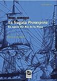 La fragata Proserpina: En aguas del Río de la Plata (Una saga marinera española nº 14)