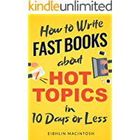 How to Write Fast Books about Hot Topics in 10 Days or Less