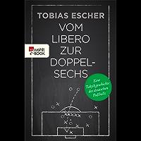 Vom Libero zur Doppelsechs: Eine Taktikgeschichte des deutschen Fußballs (German Edition)