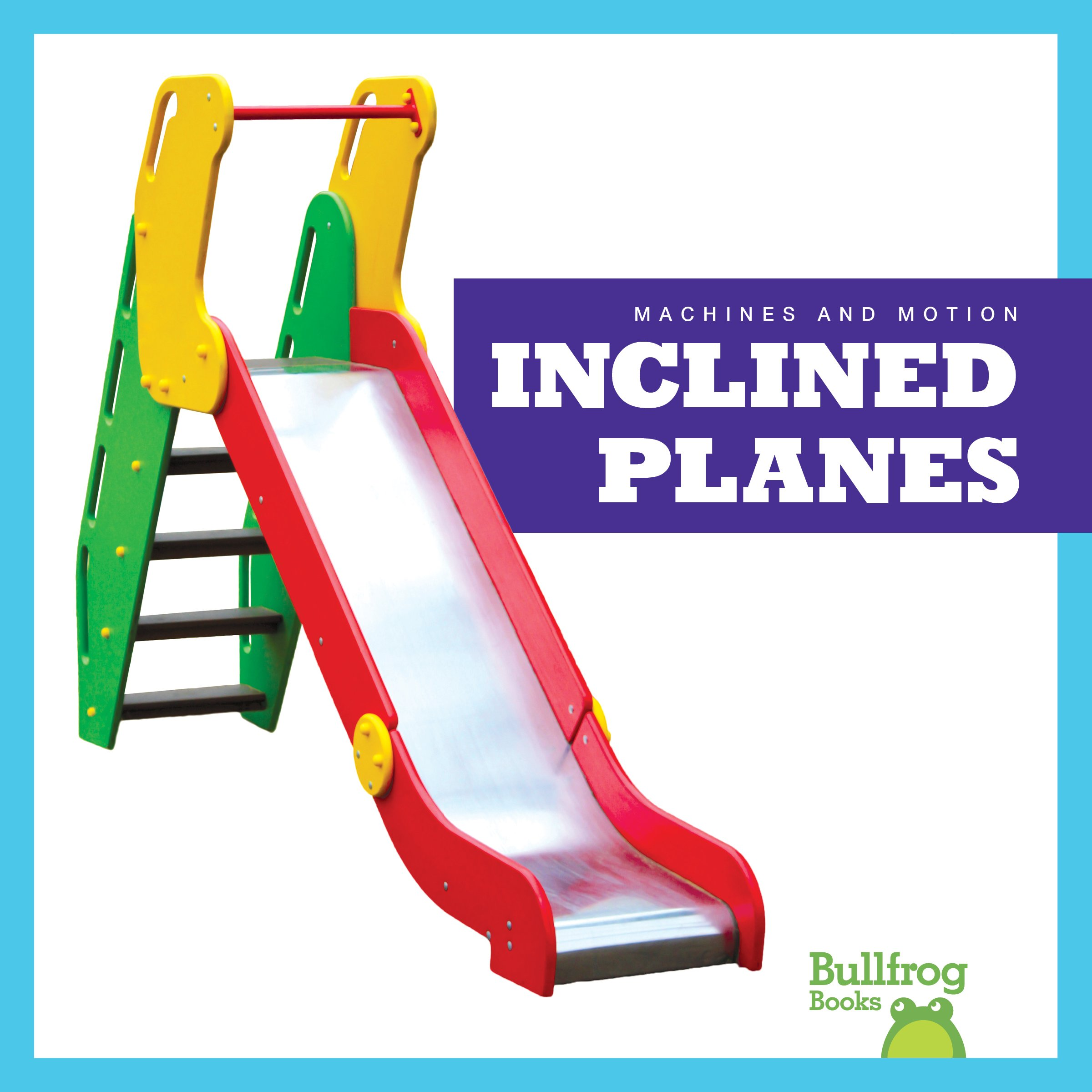 Inclined Planes (Bullfrog Books: Machines and Motion)