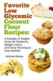 Favorite Low Glycemic Coconut Flour Recipes: A Gluten Free Panoply of Delight for Diabetics, Celiacs, Weight Losers…