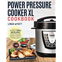 Power Pressure Cooker XL Cookbook: Amazingly Simple and Delicious Power Pressure Cooker XL Recipes For Busy People