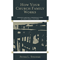 How Your Church Family Works: Understanding Congregations as Emotional Systems