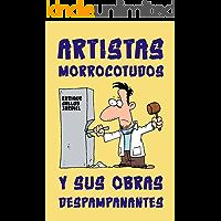 Artistas morrocotudos y sus obras despampanantes (Textos descacharrantes nº 13)