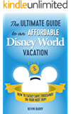 The Ultimate Guide to an Affordable Disney World Vacation: How to Easily Save Thousands on Your Next Trip!