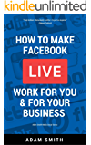 How To Make Facebook LIVE Work For You and For Your Business: Adam Smith Media Social Series