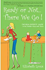 Ready or Not...There We Go!: The REAL Experts' Guide to the Toddler Years with Twins Kindle Edition