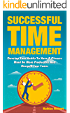 Successful Time Management: Develop Your Habits To Have A Clearer Mind Be More Producitve And Sharpen Your Focus (Success, Timemanagement, Mentor, Happy. control, system, organized, clear, Mind)