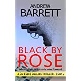 Black by Rose: When killing is the only way forward (CSI Eddie Collins Book 2)