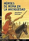 Héroes de Roma en la Antigüedad (Literatura Juvenil (A Partir De 12 Años) - Cuentos Y Leyendas)