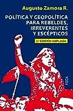 Política y egopolítica para rebeldes, irreverentes y escépticos (3ª Edición ampliada) (Investigación)