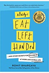 Always Eat Left Handed: 15 Surprising Secrets For Killing It At Work And In Real Life Kindle Edition