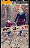 Todo por mi hijo (Spanish Edition)