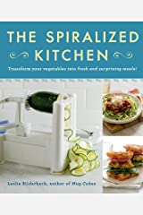 The Spiralized Kitchen: Transform Your Vegetables into Fresh and Surprising Meals Kindle Edition