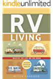 RV Living: Master The Life On The Road (RV Living, RV, Recreational Vehicle, Motorhome, Camping, Travel Guide)