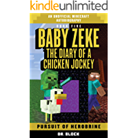 Baby Zeke: Pursuit of Herobrine: The diary of a chicken jockey, book 5 (an unofficial Minecraft autobiography) (Baby…