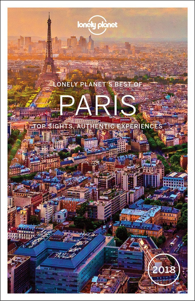 Best of Paris 2018: Top Sights, Authentic Experiences (Best of Guides)