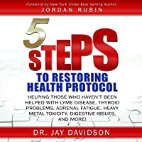 5 Steps to Restoring Health Protocol: Helping Those Who Haven't Been Helped with Lyme Disease, Thyroid Problems, Adrenal…