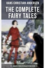 The Complete Fairy Tales of Hans Christian Andersen - 120+ Wonderful Stories for Children: The Little Mermaid, The Snow Queen, The Ugly Duckling, The Nightingale, The Emperor's New Clothes... Kindle Edition