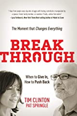Break Through: When to Give In, How to Push Back: The Moment that Changes Everything Kindle Edition