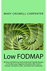 Low FODMAP: LOW-FODMAP DIET COOKBOOK –80 EASY AND DELICIOUS GASTROINTESTINAL-FRIENDLY RECIPES TO COMFORT YOUR DIGESTIVE DISORDERS (THE IBS, QUIET GUT, ULCERATIVE COLITIS, CROHN'S DISEASE COOKBOOK) Kindle Edition