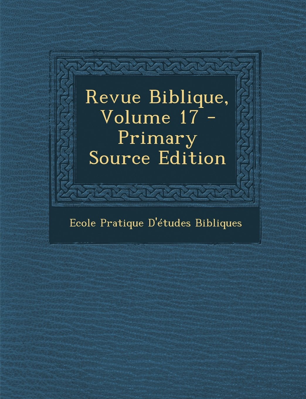 Download Revue Biblique, Volume 17 (French Edition) PDF