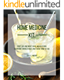 Home Medicine Kit: First Aid and Must Have Medications Everyone Should Have and Know How To Use