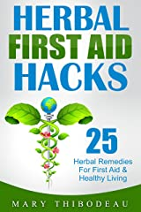 Herbal First Aid Hacks: 25 Herbal Remedies For First Aid and Healthy Living Kindle Edition