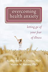 Overcoming Health Anxiety: Letting Go of Your Fear of Illness Kindle Edition