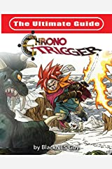 The Ultimate Reference Guide To Chrono Trigger Paperback
